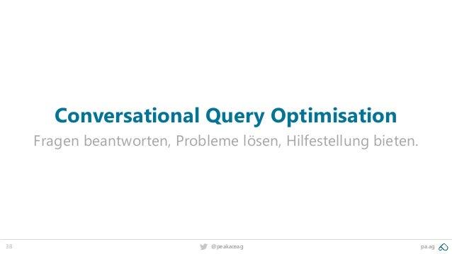 38 @peakaceag pa.ag Conversational Query Optimisation Fragen beantworten, Probleme lösen, Hilfestellung bieten.