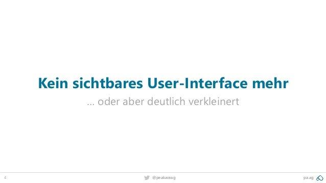4 @peakaceag pa.ag Kein sichtbares User-Interface mehr … oder aber deutlich verkleinert