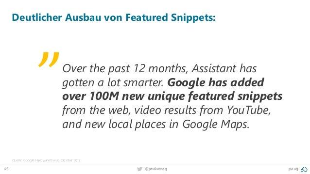 45 @peakaceag pa.ag Deutlicher Ausbau von Featured Snippets: Over the past 12 months, Assistant has gotten a lot smarter. ...
