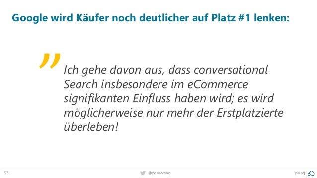 53 @peakaceag pa.ag Google wird Käufer noch deutlicher auf Platz #1 lenken: Ich gehe davon aus, dass conversational Search...