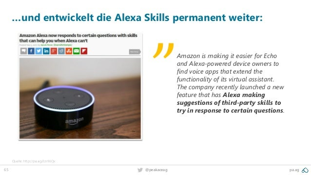 65 @peakaceag pa.ag …und entwickelt die Alexa Skills permanent weiter: Quelle: http://pa.ag/2zn16Qx Amazon is making it ea...