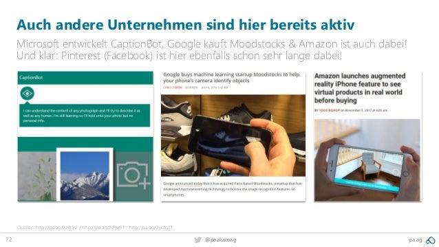 72 @peakaceag pa.ag Auch andere Unternehmen sind hier bereits aktiv Microsoft entwickelt CaptionBot, Google kauft Moodstoc...