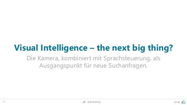 73 @peakaceag pa.ag Visual Intelligence – the next big thing? Die Kamera, kombiniert mit Sprachsteuerung, als Ausgangspunk...
