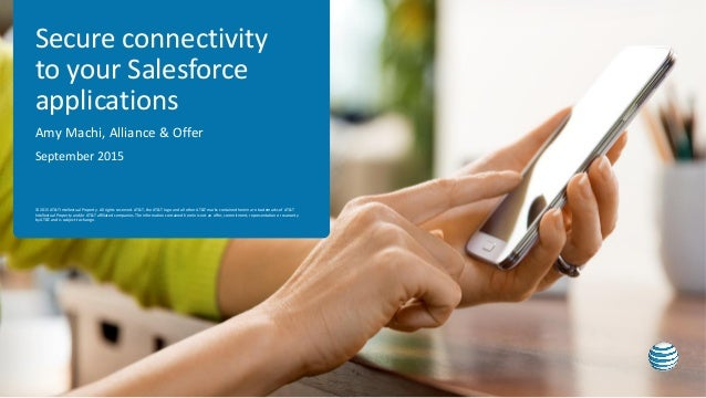 Secure connectivity to your Salesforce applications Amy Machi, Alliance & Offer September 2015 © 2015 AT&T Intellectual Pr...