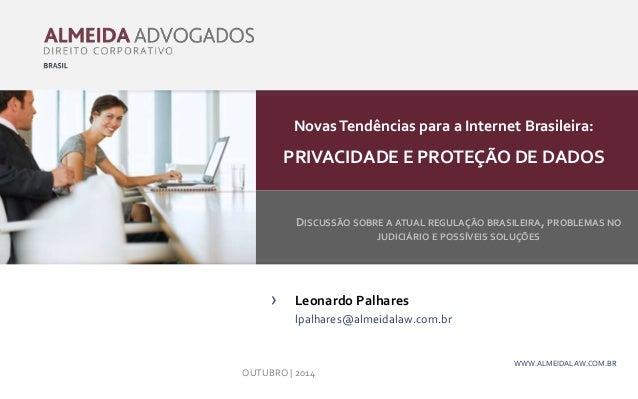 Novas Tendências para a Internet Brasileira:  PRIVACIDADE E PROTEÇÃO DE DADOS  DISCUSSÃO SOBRE A ATUAL REGULAÇÃO BRASILEIR...
