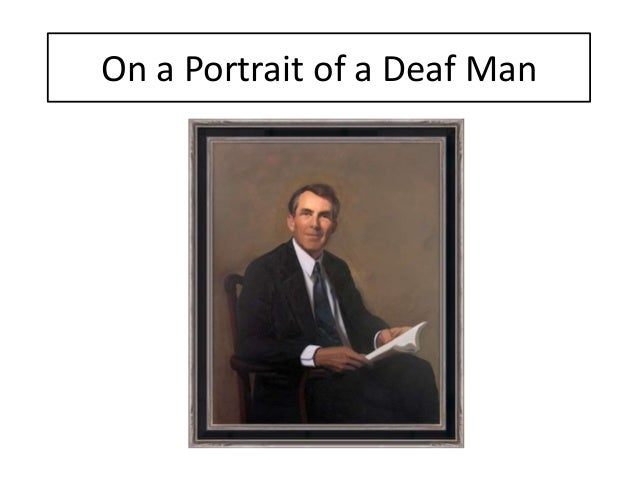 on a portrait of a deaf man essay Amazoncom: 'on a portrait of a deaf man' by john betjeman - a critical essay ebook: david wheeler: kindle store.