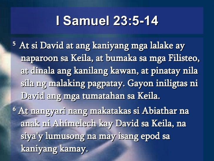<ul><li>5  At si David at ang kaniyang mga lalake ay naparoon sa Keila, at bumaka sa mga Filisteo, at dinala ang kanilang ...