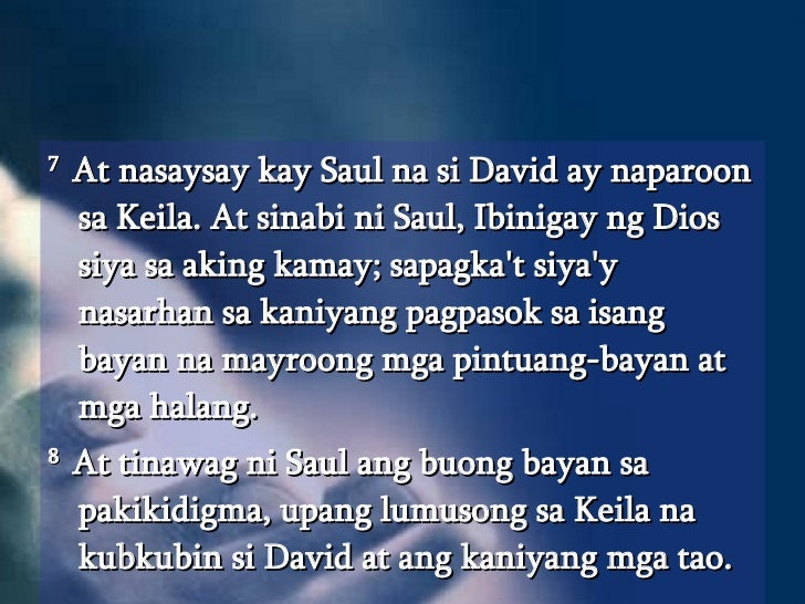 <ul><li>7  At nasaysay kay Saul na si David ay naparoon sa Keila. At sinabi ni Saul, Ibinigay ng Dios siya sa aking kamay;...