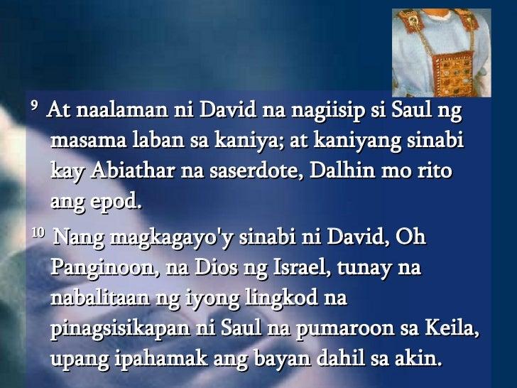 <ul><li>9  At naalaman ni David na nagiisip si Saul ng masama laban sa kaniya; at kaniyang sinabi kay Abiathar na saserdot...