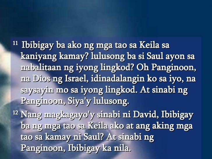 <ul><li>11  Ibibigay ba ako ng mga tao sa Keila sa kaniyang kamay? lulusong ba si Saul ayon sa nabalitaan ng iyong lingkod...