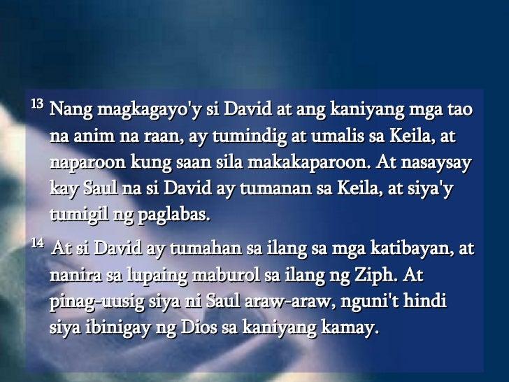 <ul><li>13  Nang magkagayo'y si David at ang kaniyang mga tao na anim na raan, ay tumindig at umalis sa Keila, at naparoon...
