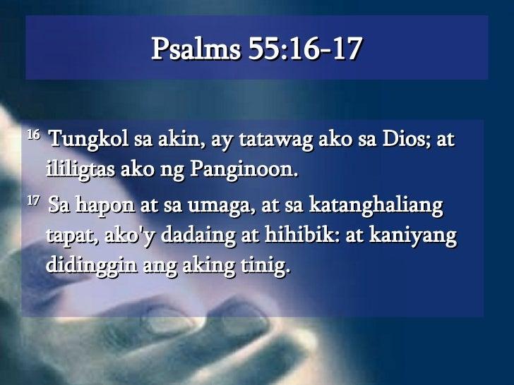 Psalms 55:16-17 <ul><li>16  Tungkol sa akin, ay tatawag ako sa Dios; at ililigtas ako ng Panginoon.  </li></ul><ul><li>17 ...
