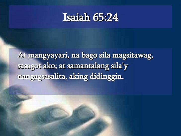 Isaiah 65:24 <ul><li>At mangyayari, na bago sila magsitawag, sasagot ako; at samantalang sila'y nangagsasalita, aking didi...