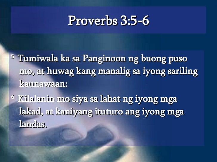 Proverbs 3:5-6 <ul><li>5  Tumiwala ka sa Panginoon ng buong puso mo, at huwag kang manalig sa iyong sariling kaunawaan:  <...