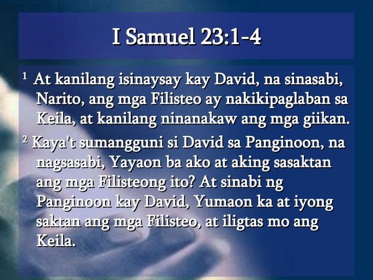 I Samuel 23:1-4 <ul><li>1  At kanilang isinaysay kay David, na sinasabi, Narito, ang mga Filisteo ay nakikipaglaban sa Kei...