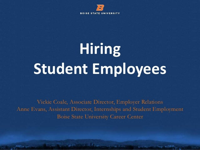 Hiring Student Employees Vickie Coale, Associate Director, Employer Relations Anne Evans, Assistant Director, Internships ...