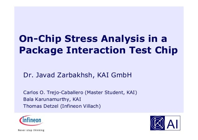 On-Chip Stress Analysis in a Package Interaction Test Chip Dr. Javad Zarbakhsh, KAI GmbH Carlos O. Trejo-Caballero (Master...