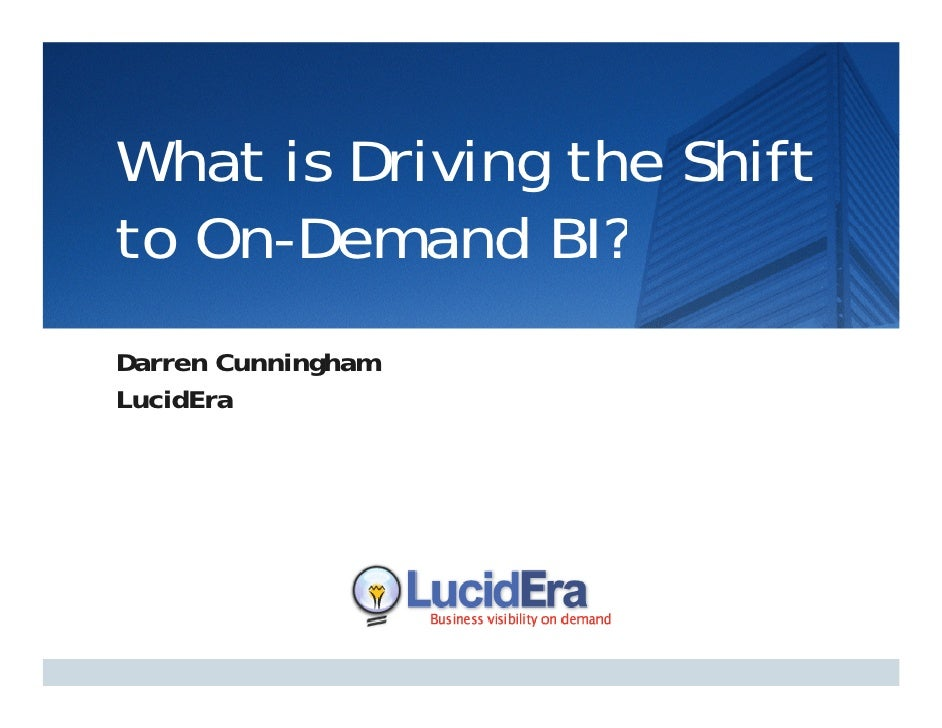 What is Driving the Shift   h              h hf to On Demand BI?    On-Demand Darren Cunningham LucidEra