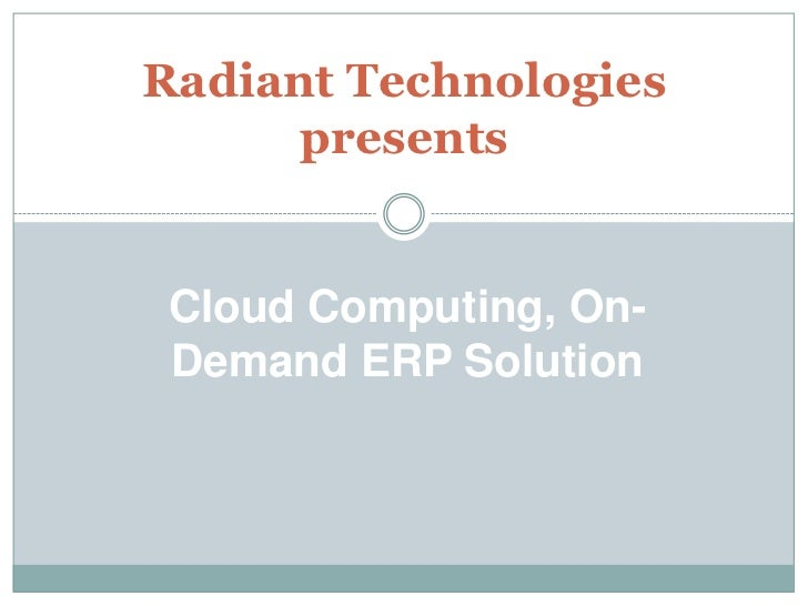 Radiant Technologies      presents Cloud Computing, On- Demand ERP Solution