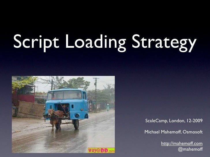 Script Loading Strategy                   ScaleCamp, London, 12-2009                  Michael Mahemoff, Osmosoft          ...