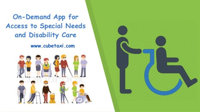 On-Demand App for Access to Special Needs and Disability Care www.cubetaxi.com