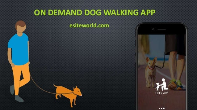 ON DEMAND DOG WALKING APP esiteworld.com