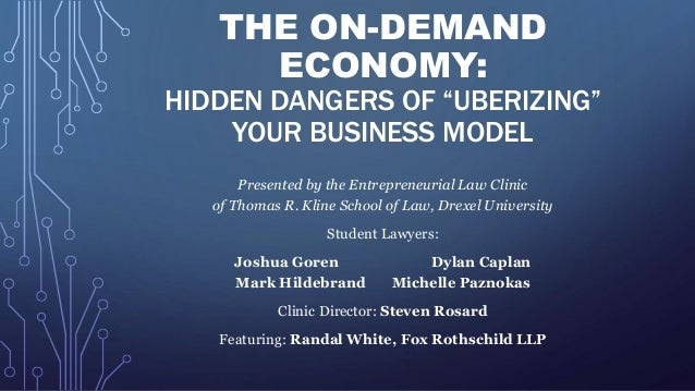 """THE ON-DEMAND ECONOMY: HIDDEN DANGERS OF """"UBERIZING"""" YOUR BUSINESS MODEL Presented by the Entrepreneurial Law Clinic of Th..."""