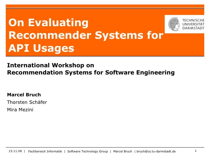 On Evaluating Recommender Systems for API Usages Fachbereich Informatik  |  Software Technology Group  |  Marcel Bruch  | ...