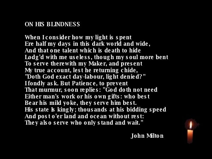 """john miltons poem when i consider how my light is spent essay The common literary devices and subjects that john milton uses in paradise lost, """"how soon hath time,"""" and """"when i consider how my light is spent"""" convey a stronger representation of milton's faith, and how through the tough life that milton lived he remained a religious man."""