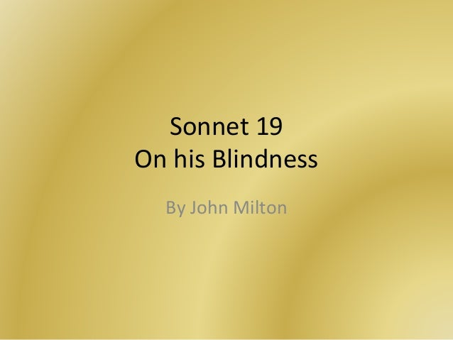 what is the theme of the sonnet on his blindness John milton, sonnet xix: on his blindness 'paradise regained' and 'on his blindness' the sonnet 'on his blindness' was composed about his blindness.