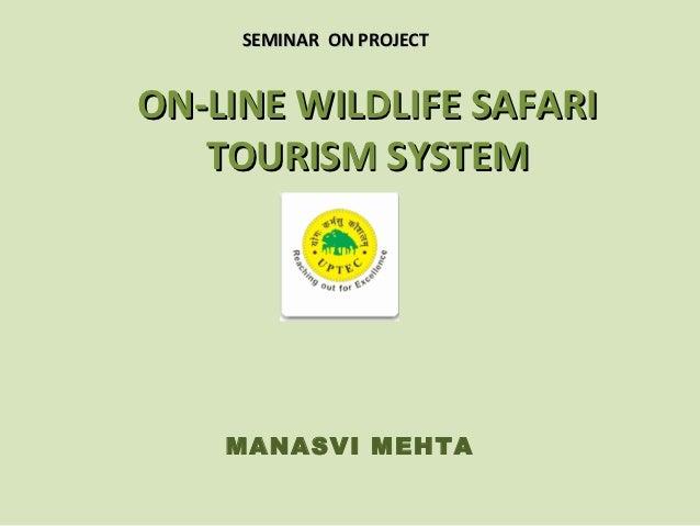SEMINAR ON PROJECTON-LINE WILDLIFE SAFARI   TOURISM SYSTEM    MANASVI MEHTA