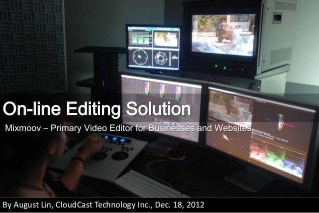 On-line Editing Solution Mixmoov – Primary Video Editor for Businesses and Websites  By August Lin, CloudCast Technology I...