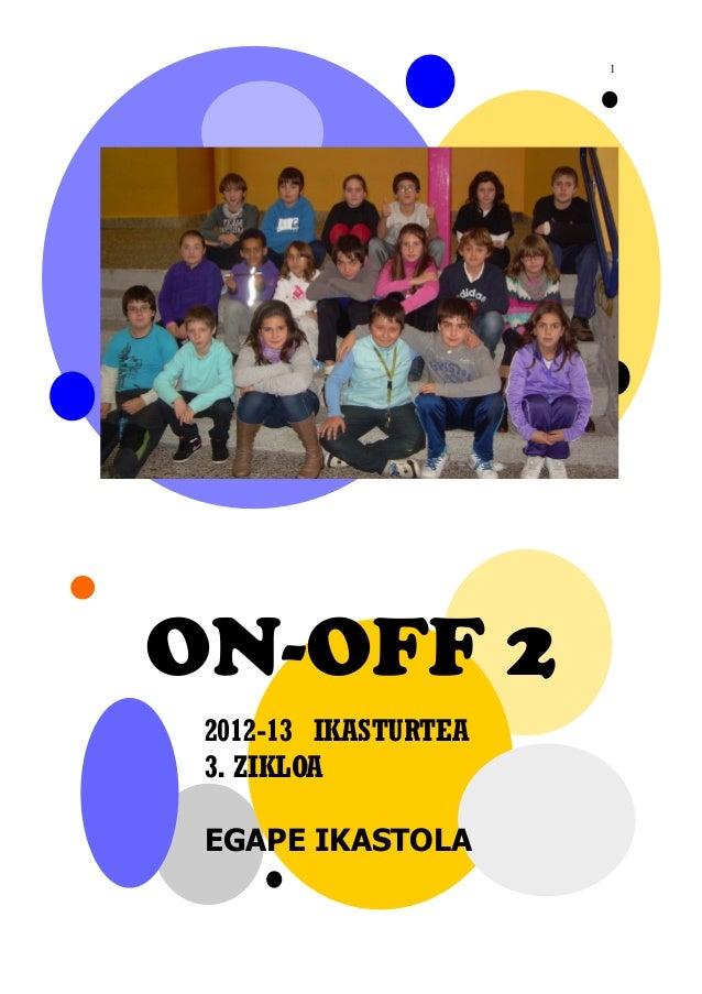 1ON-OFF 2 2012-13 IKASTURTEA 3. ZIKLOA EGAPE IKASTOLA