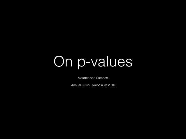 On p-values Maarten van Smeden Annual Julius Symposium 2016