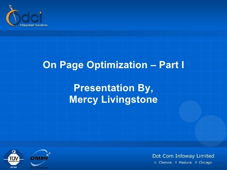 On Page Optimization – Part I Presentation By, Mercy Livingstone