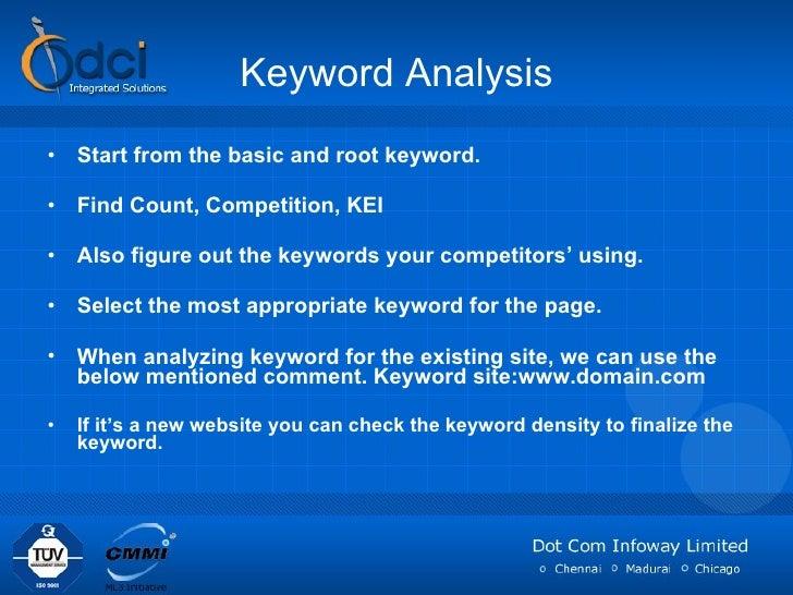 Keyword Analysis <ul><li>Start from the basic and root keyword. </li></ul><ul><li>Find Count, Competition, KEI </li></ul><...