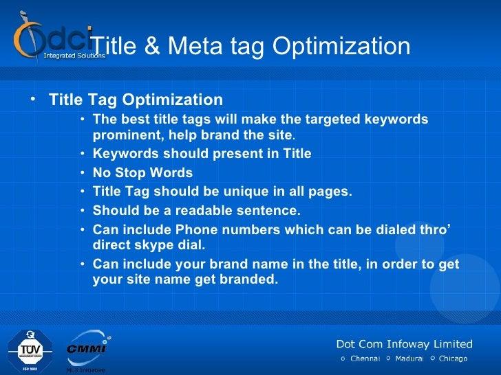 Title & Meta tag Optimization <ul><li>Title Tag Optimization </li></ul><ul><ul><ul><li>The best title tags will make the t...