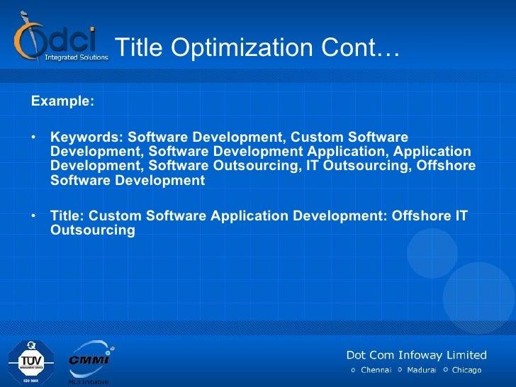 Title Optimization Cont… <ul><li>Example: </li></ul><ul><li>Keywords: Software Development, Custom Software Development, S...