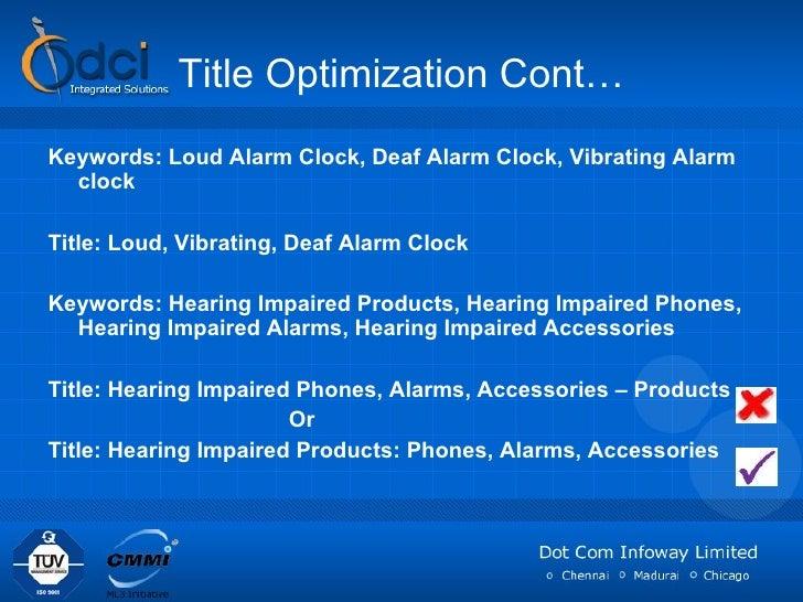 Title Optimization Cont… <ul><li>Keywords: Loud Alarm Clock, Deaf Alarm Clock, Vibrating Alarm clock </li></ul><ul><li>Tit...