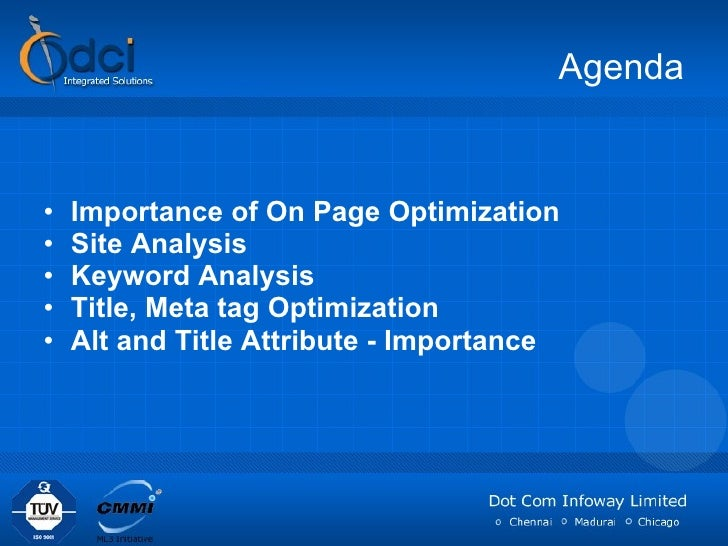 Agenda <ul><li>Importance of On Page Optimization </li></ul><ul><li>Site Analysis </li></ul><ul><li>Keyword Analysis </li>...