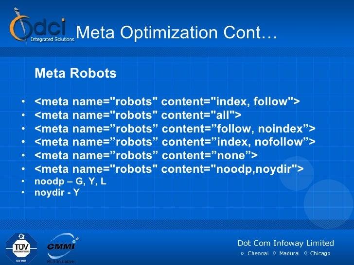 Meta Optimization Cont… <ul><li>Meta Robots </li></ul><ul><li><meta name=&quot;robots&quot; content=&quot;index, follow&qu...