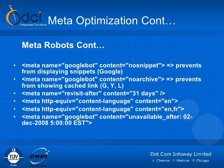 Meta Optimization Cont… <ul><li>Meta Robots Cont… </li></ul><ul><li><meta name=&quot;googlebot&quot; content=&quot;nosnipp...