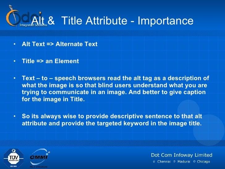 Alt &  Title Attribute - Importance <ul><li>Alt Text => Alternate Text </li></ul><ul><li>Title => an Element  </li></ul><u...