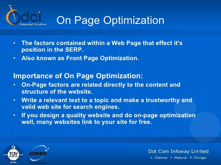 On Page Optimization <ul><li>The factors contained within a Web Page that effect it's position in the SERP. </li></ul><ul>...
