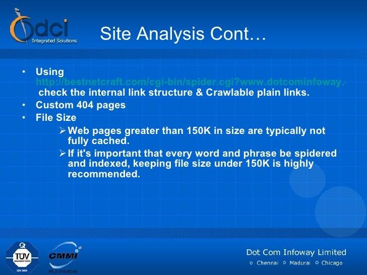Site Analysis Cont… <ul><li>Using  http://bestnetcraft.com/cgi-bin/spider.cgi?www.dotcominfoway.com  check the internal li...