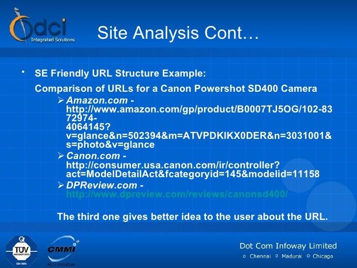 Site Analysis Cont… <ul><li>SE Friendly URL Structure Example:   </li></ul><ul><li>Comparison of URLs for a Canon Powersho...