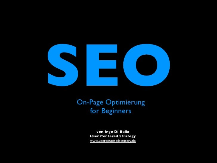 SEO On-Page Optimierung    for Beginners        von Ingo Di Bella    User Centered Strategy    www.usercenteredstrategy.de