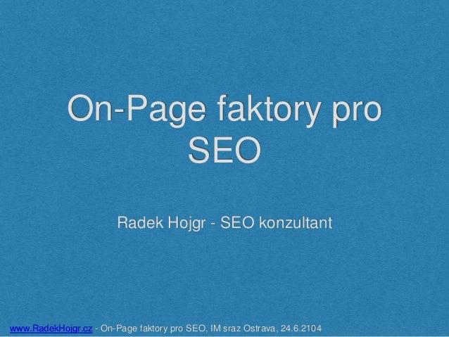 On-Page faktory pro SEO Radek Hojgr - SEO konzultant www.RadekHojgr.cz - On-Page faktory pro SEO, IM sraz Ostrava, 24.6.21...
