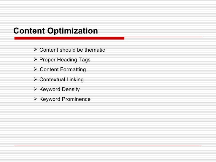 Content Optimization <ul><li>Content should be thematic </li></ul><ul><li>Proper Heading Tags </li></ul><ul><li>Content Fo...