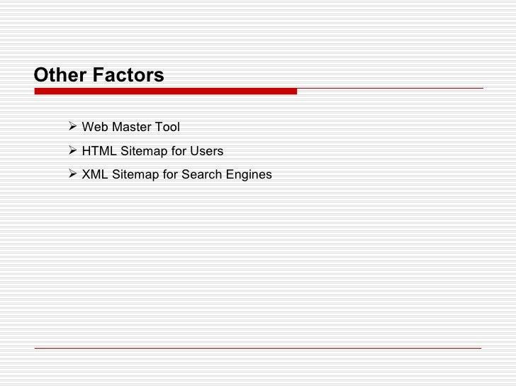 Other Factors <ul><li>Web Master Tool </li></ul><ul><li>HTML Sitemap for Users </li></ul><ul><li>XML Sitemap for Search En...